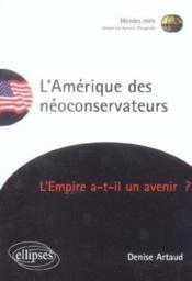 L'Amerique Des Neoconservateurs L'Empire A-T-Il Un Avenir ? - Couverture - Format classique