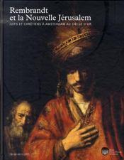 Rembrandt et la nouvelle jérusalem ; juifs et chrétiens à amsterdam au siècle d'or - Intérieur - Format classique