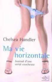 Vente  Ma vie horizontale ; journal d'une serial coucheuse  - Chelsea Handler