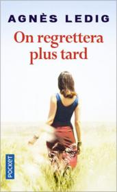 Vente livre :  On regrettera plus tard  - Agnes Ledig - Agnès Ledig