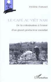 Le Cafe Du Viet Nam ; De La Colonisation A L'Essor D'Un Grand Producteur Mondial - Intérieur - Format classique