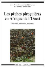 Les pêches piroguières en Afrique de l'Ouest ; pouvoirs, mobilités et marchés - Couverture - Format classique