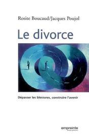 Le divorce ; dépasser la blessure, construire l'avenir - Intérieur - Format classique