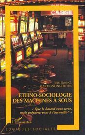Ethno-Sociologie Des Machines A Sous ; Que Le Hasard Vous Serve Mais Preparez-Vous A L'Accueillir - Intérieur - Format classique