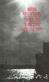 N'entre pas si vite dans la nuit noire – Antonio Lobo Antunes