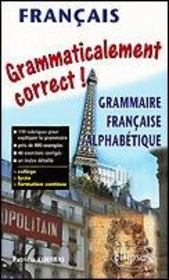 Francais Grammaticalement Correct Grammaire Francais Alphabetique College Lycee Formation Continue - Intérieur - Format classique