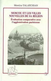 Moscou Et Les Villes Nouvelles De Sa Region ; Evaluation Comparative Avec L'Agglomeration Parisienne - Intérieur - Format classique