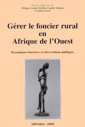 Gérer le foncier rural en Afrique de l'Ouest ; dynamiques foncières et interventions publiques - Couverture - Format classique