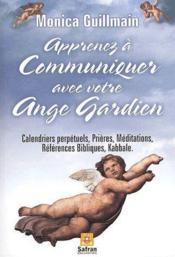 Apprenez à communiquer avec Ange Gardien ; calendriers perpétuels, prières, médiations, références bibliques, kabbale - Couverture - Format classique
