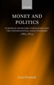 Vente livre :  Money and politics ; european monetary unification and the international gold standard (1865-1873)  - Luca Einaudi
