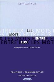 Vente  Les mots entre eux ; words and their collocations ; politique et communication ; vocabulaire anglais  - Christian Bouscaren - F Lab