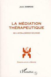 La Mediation Therapeutique ; De L'Intelligence Sauvage - Intérieur - Format classique