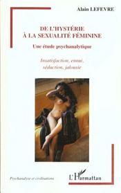 De L'Hysterie A La Sexualite Feminine ; Une Etude Psychanalytique ; Insatisfaction Ennui Seduction Jalousie - Intérieur - Format classique