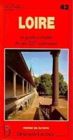 Loire ; le guide complet de ses 327 communes - Couverture - Format classique