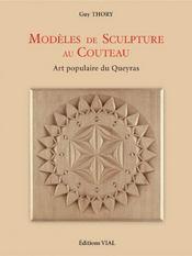 Modèles de sculpture au couteau ; art populaire du Queyras - Intérieur - Format classique