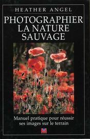 Photographier la nature sauvage. manuel pratique reussir images s/terrain - Intérieur - Format classique
