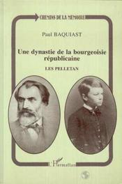 Dynastie De La Bourgeoisie Republicaine Les Pelletan - Couverture - Format classique
