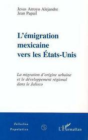 L'émigration mexicaine vers les Etats-Unis ; la migration d'origine urbaine et le développement régional dans le Jalisco - Intérieur - Format classique