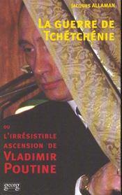 La Guerre De Tchetchenie ; L'Irresistible Ascencion De Vladimir Poutine - Intérieur - Format classique
