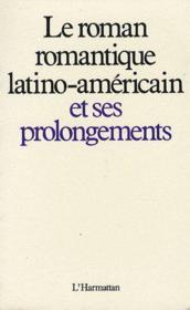 Le roman romantique latino- américain et ses prolongements - Couverture - Format classique
