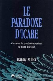 Le paradoxe d'Icare ; comment les grandes entreprises se tuent à réussir - Couverture - Format classique