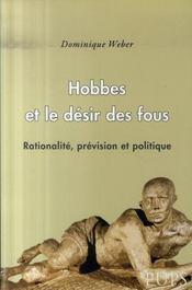 Hobbes et le désir des fous ; rationalité, prévision et politique - Intérieur - Format classique