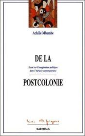 De la postcolonie ; essai sur l'imagination politique dans l'Afrique contemporaine - Couverture - Format classique