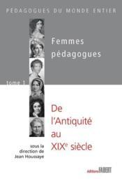 Femmes pédagogues t.1 ; de l'Antiquité au XX siècle - Couverture - Format classique