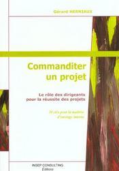 Commanditer Un Projet. Le Role Des Dirigeants Pour La Reussite Des Projets. 10 Cles Pour La Maitrise - Intérieur - Format classique