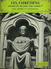 Les Chretiens Seront-Ils Un Jour Tous Reunis ? Bibliotheque Ecclesia N°17. - Couverture - Format classique