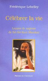 Celebrer La Vie ; Lecons De Sagesses De Sri Sri Ravi Shankar - Intérieur - Format classique