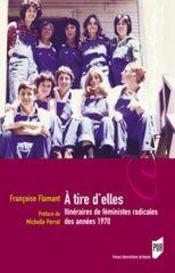 À tire d'elles ; itinéraires de féministes radicales des années 70 - Intérieur - Format classique