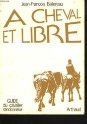 A Cheval Libre. Guide Du Cavalier Randonneur. Envoi De L'Auteur. - Couverture - Format classique