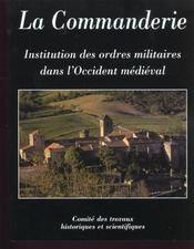 La Commanderie ; Institution Des Ordres Militaires Dans L'Occident Medieval - Intérieur - Format classique