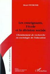 Les Enseignants L'Ecole Et La Division Sociale ; Cheminement De Recherche En Sociologie De L'Education - Intérieur - Format classique