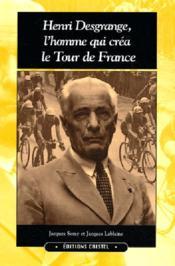Henri desgrange, l'homme qui crea le tour de france - Couverture - Format classique
