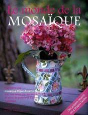 Le Monde De La Mosa Que. Composer Une Mosaique Pique Assiette Avec Debris Cerami - Couverture - Format classique