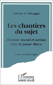 Les chantiers du sujet ; homme social et action chez le jeune Marx - Intérieur - Format classique