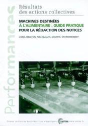 Machines destinees a l'alimentaire ; guide pratique pour la redaction des notices performances resultat - Couverture - Format classique