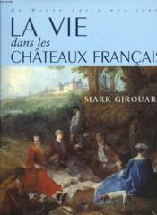 La vie dans les chateaux francais ; du moyen age a nos jours - Couverture - Format classique