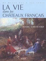 La vie dans les chateaux francais ; du moyen age a nos jours - Intérieur - Format classique