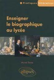Enseigner Le Biographique Au Lycee - Intérieur - Format classique