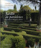 Jardin de paradoxes ; le jardin de William Christie - Couverture - Format classique