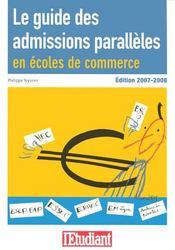 Le guide des admissions paralleles en ecoles de commerce (edition 2007-2008) - Intérieur - Format classique
