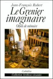 Le grenier imaginaire ; objets de mémoire - Couverture - Format classique