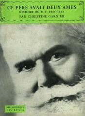 Ce Pere Avait Deux Ames. Histoire Du R.P. Brottier. Bibliotheque Ecclesia N°18. - Couverture - Format classique