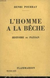 L'Homme A La Beche. Histoire Du Paysan. - Couverture - Format classique