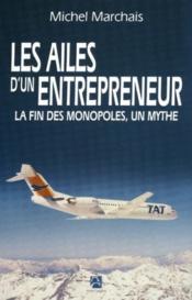 Les Ailes D'Un Entrepreneur ; La Fin D'Un Monopole, Un Mythe - Couverture - Format classique