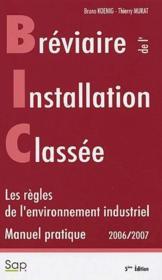Breviaire de l'installation classee. b.i.c. les regles de l'environnement industriel. manuel pratiqu - Couverture - Format classique