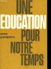 Une Education Pour Notre Temps - Couverture - Format classique